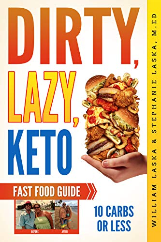 DIRTY, LAZY, KETO Fast Food Guide: 10 Carbs or Less: Ketogenic Diet, Low Carb Choices for Beginners - Wanting Weight Loss Without Owning An Instant Pot or Keto Cookbook! (10 Best Things To Eat To Lose Weight)