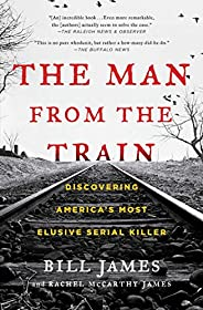 The Man from the Train: Discovering America's Most Elusive Serial Ki