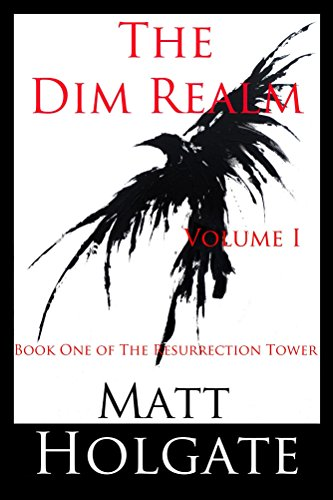 The Dim Realm, Volume I: Book One of The Resurrection Tower by [Holgate, Matt]