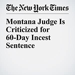 Montana Judge Is Criticized for 60-Day Incest Sentence