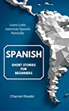 Spanish Short Stories for Beginners: Learn Latin American Spanish Naturally