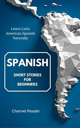 Spanish Short Stories for Beginners: Learn Latin American Spanish Naturally
