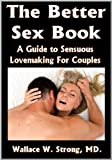 The Better Sex Book: A Guide to Sensuous Lovemaking For Couples