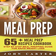 Meal Prep: 65+ Meal Prep Recipes Cookbook: Step by Step Meal Prepping Guide for Rapid Weight Loss | Livre audio Auteur(s) : John Carter Narrateur(s) : Justin Roberts
