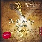 The Master Key System: Der Universalschlüssel zu einem erfolgreichen Leben | Charles F. Haanel