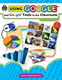 Using Google Tools in the Classroom, Teacher Created Resources Staff and Midge Frazel, 1420622226
