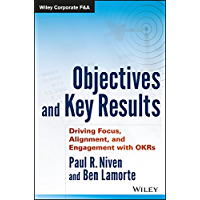 Objectives and Key Results: Driving Focus, Alignment, and Engagement with OKRs (Wiley Corporate F&A)