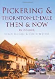 Pickering and Thornton-le-Dale Then and Now, Colin Waters, 0752467948