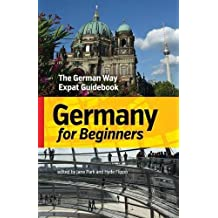 Germany for Beginners: The German Way Expat Guidebook