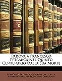 Padova a Francesco Petrarca Nel Quinto Centenario Dalla Sua Morte, Francesco Petrarch and Giovanni Cittadella, 1147937567