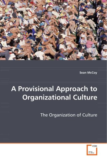 A Provisional Approach to Organizational Culture: The Organization of Culture