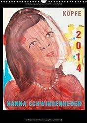 Köpfe 2014  Hanna Schwingenheuer (Wandkalender 2014 DIN A3 hoch): Acrylbilder der Düsseldorfer Künstlerin Hanna Schwingenheuer aus dem fortlaufenden Zyklus `Köpfe' (Monatskalender, 14 Seiten)