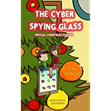 Children's Book: The Cyber Spying Glass (Christmas Edition): (Christmas Picture Book about Cyber Safety) (Internet Safety for Kids 1)