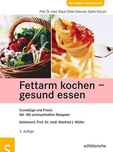 Fettarm kochen - gesund essen: Grundzüge und Praxis. Mit 180 schmackhaften Rezepten