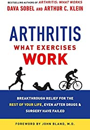 Arthritis: What Exercises Work: Breakthrough Relief for the Rest of Your Life, Even After Drugs and Surgery Ha