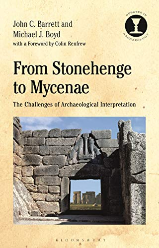 From Stonehenge to Mycenae: The Challenges of Archaeological Interpretation (Debates in Archaeology)