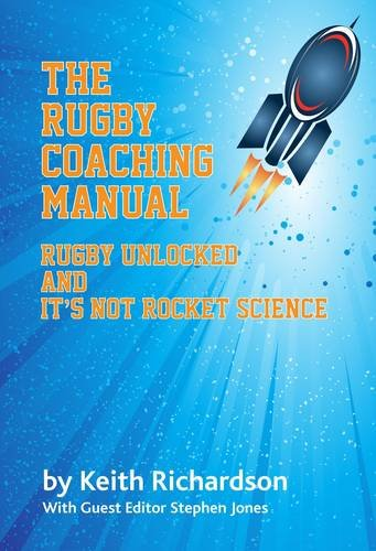 Read Online The Rugby Coaching Manual: Rugby Unlocked and it's Not Rocket Science pdf