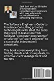 The Software Engineers Guide to Freelance Consulting: The new book that encompasses finding and maintaining clients as a software developer, tax and legal tips, and everything in between.