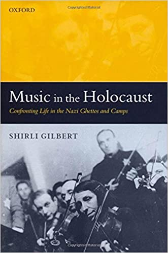 music-in-the-holocaust-confronting-life-in-the-nazi-ghettos-and-camps-oxford-historical-monographs