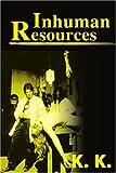 Inhuman Resources, K. K., 0595153364