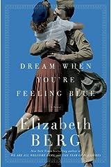 Dream When You're Feeling Blue: A Novel Kindle Edition
