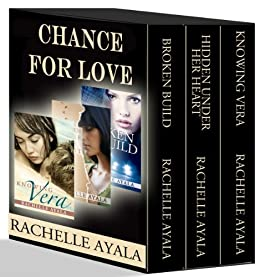 Chance for Love: Action, Suspense, Romance Boxed Set: (Broken Build, Hidden Under Her Heart, Knowing Vera) by [Ayala, Rachelle]