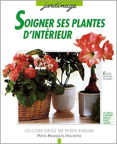 En ligne téléchargement gratuit Soigner ses plantes d'intérieur : Les conseils d'un professionnel pour prévenir et traiter parasites et maladies, premiers soins, diagnostic, traitements pdf epub