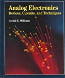Analog Electronics : Devices, Circuits and Techniques, Williams, Gerald E., 0314045538