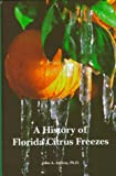 A History of Florida Citrus Freezes, Attaway, John A., 0944961037