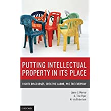 Putting Intellectual Property in its Place: Rights Discourses, Creative Labor, and the Everyday