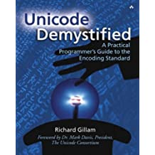 Unicode Demystified: A Practical Programmer's Guide to the Encoding Standard by Richard Gillam (2002-09-26)
