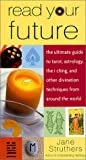 img - for Read Your Future: The Ultimate Guide to Tarot, Astrology, the I Ching, and Other Divination Techniques from Around the World book / textbook / text book