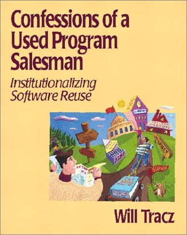 Confessions of a Used Program Salesman: Institutionalizing Software Reuse by Addison-Wesley