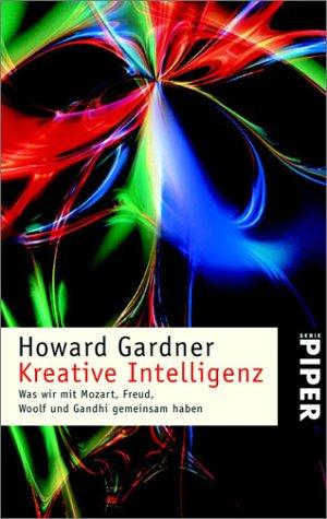 Kreative Intelligenz: Was wir mit Mozart, Freud, Woolf und Gandhi gemeinsam haben