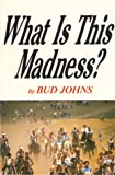 What Is This Madness?, Bud Johns, 0912184051