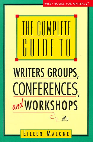 The Complete Guide to Writer's Groups, Conferences, and Workshops (Wiley Books for Writers)