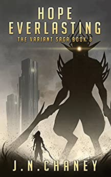 Hope Everlasting: A Dystopian Sci-fi Novel (The Variant Saga Book 3) by [Chaney, JN]