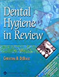 Dental Hygiene in Review, DeBiase, Christina B., 0683306693