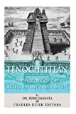 Tenochtitlan: the History of the Aztec's Most Famous City, Charles River Charles River Editors and Jesse Harasta, 149436803X