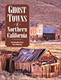 Ghost Towns of Northern California : Your Guide to Ghost Towns and Historic Mining Camps, Varney, Philip, 0896584445