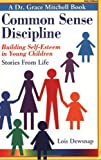 Common Sense Discipline, Grace Mitchell and Lois Dewsnap, 0910287112