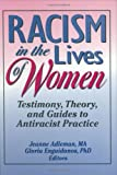 Racism in the Lives of Women : Testimony, Theory and Guides to Antiracist Practice, Ellen Cole, Esther D Rothblum, Donald B. Mahoney, Martha Mahoney, 1560249188