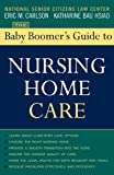 The Baby Boomer's Guide to Nursing Home Care, Eric M. Carlson and Katharine Bau Hsiao, 1589793234