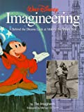 Walt Disney Imagineering: a Behind-The-Dreams Look at Making the Magic Real