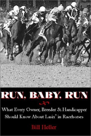 Read Online Run, Baby, Run: What Every Owner, Breeder & Handicapper Should Know About Lasix in Racehorses ebook