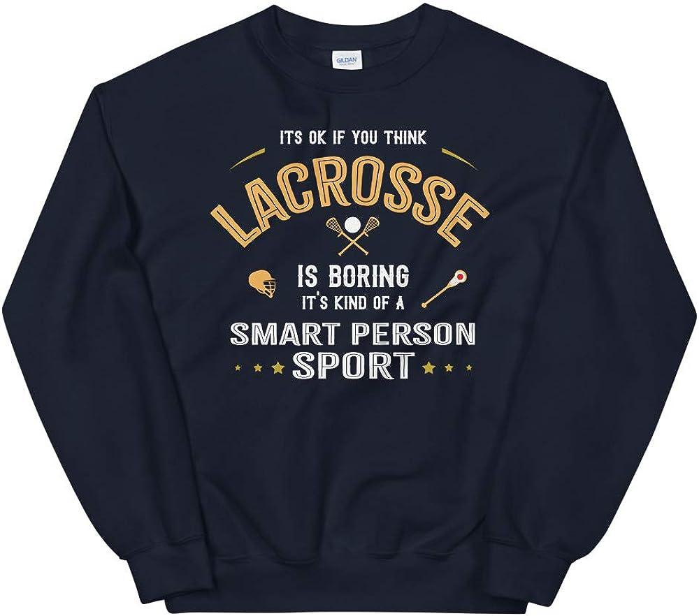 OK If You Think Lacrosse is Boring Smart People Sport Unisex Sweatshirt