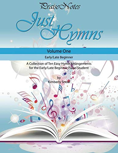Just Hymns (Volume 1): A Collection of Ten Easy Hymns for the Early/Late Beginner Piano Student