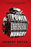 """Power Hungry: The Myths of """"""""Green"""""""" Energy and the Real Fuels of the Future"""