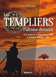 Les Templiers : l'Ultime Dessein par Jean Haechler
