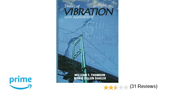 Theory of vibration with applications 5th edition william t theory of vibration with applications 5th edition william t thomson marie dillon dahleh 9780136510680 amazon books fandeluxe Choice Image